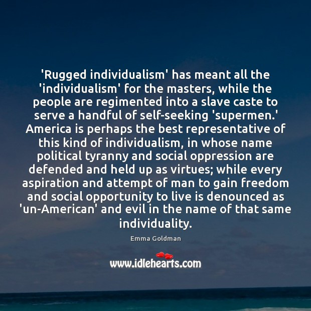 'Rugged individualism' has meant all the 'individualism' for the masters, while the Emma Goldman Picture Quote