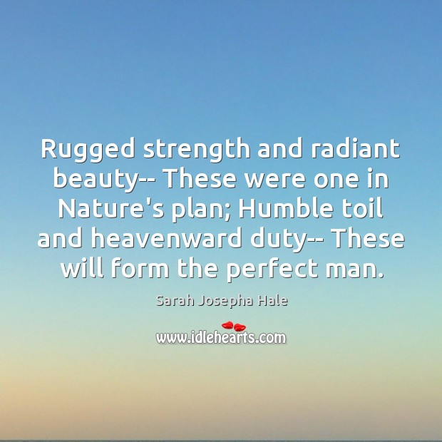 Rugged strength and radiant beauty– These were one in Nature's plan; Humble Image