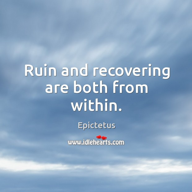 Ruin and recovering are both from within. Image