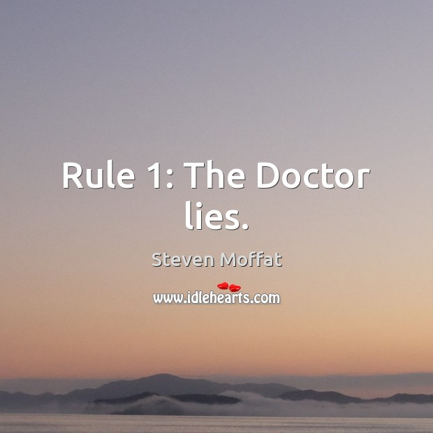 Rule 1: The Doctor lies. Steven Moffat Picture Quote