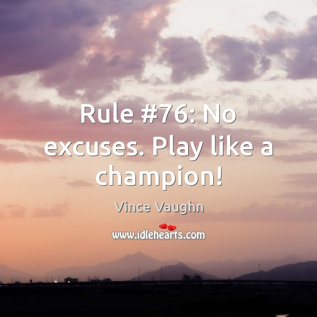 Rule #76: No excuses. Play like a champion! Image