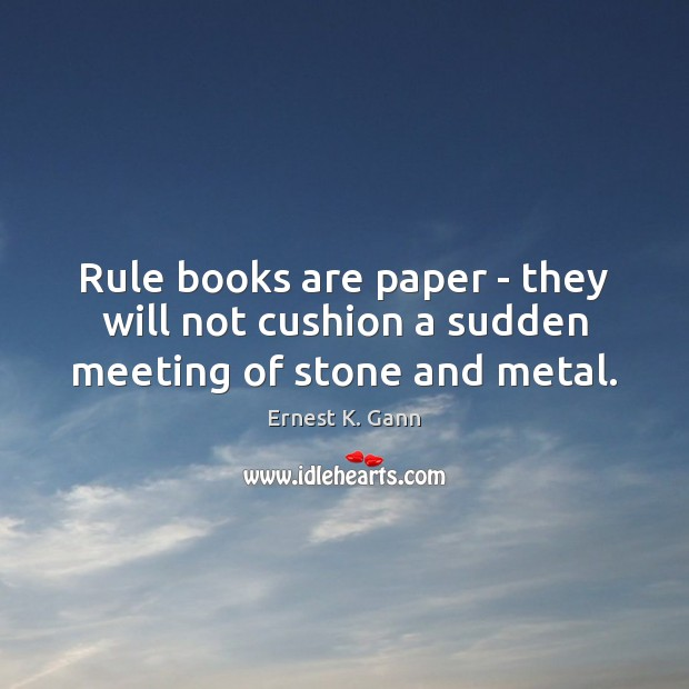 Image, Rule books are paper – they will not cushion a sudden meeting of stone and metal.