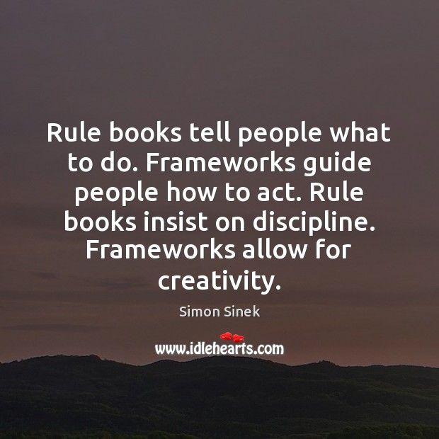 Rule books tell people what to do. Frameworks guide people how to Image