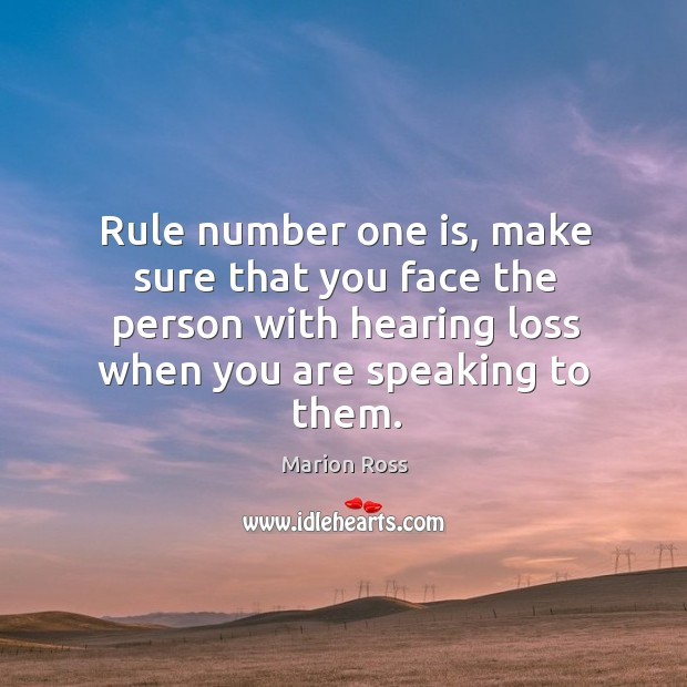 Rule number one is, make sure that you face the person with hearing loss when you are speaking to them. Image