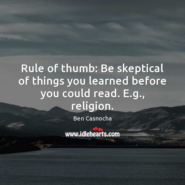 Image, Rule of thumb: Be skeptical of things you learned before you could read. E.g., religion.