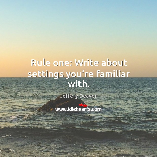 Rule one: write about settings you're familiar with. Image