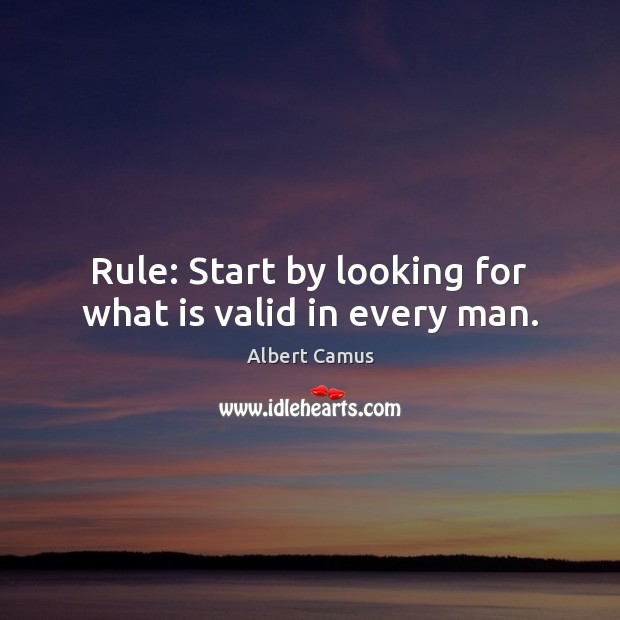 Rule: Start by looking for what is valid in every man. Image