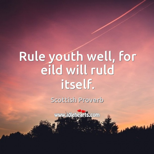 Image, Rule youth well, for eild will ruld itself.