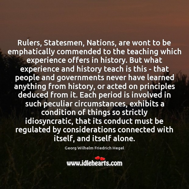 Rulers, Statesmen, Nations, are wont to be emphatically commended to the teaching Georg Wilhelm Friedrich Hegel Picture Quote