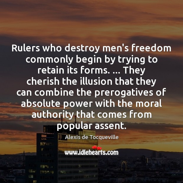 Image, Rulers who destroy men's freedom commonly begin by trying to retain its