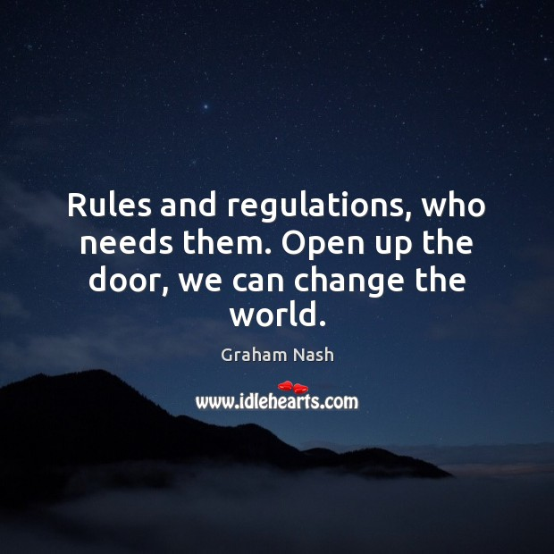 Rules and regulations, who needs them. Open up the door, we can change the world. Image