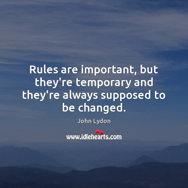Rules are important, but they're temporary and they're always supposed to be changed. John Lydon Picture Quote