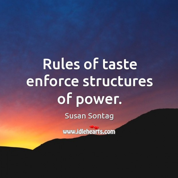 Rules of taste enforce structures of power. Image