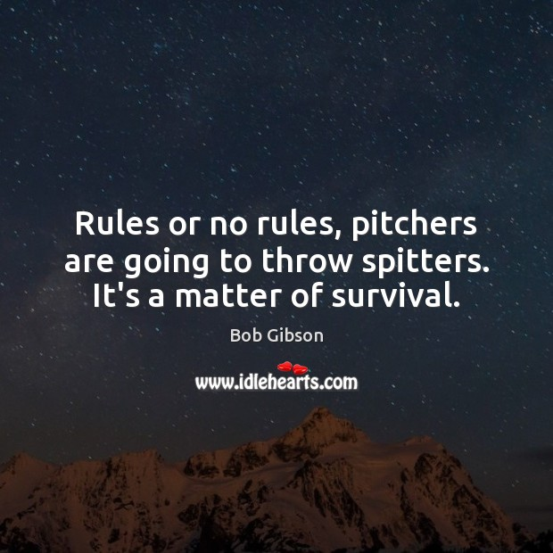 Rules or no rules, pitchers are going to throw spitters. It's a matter of survival. Image
