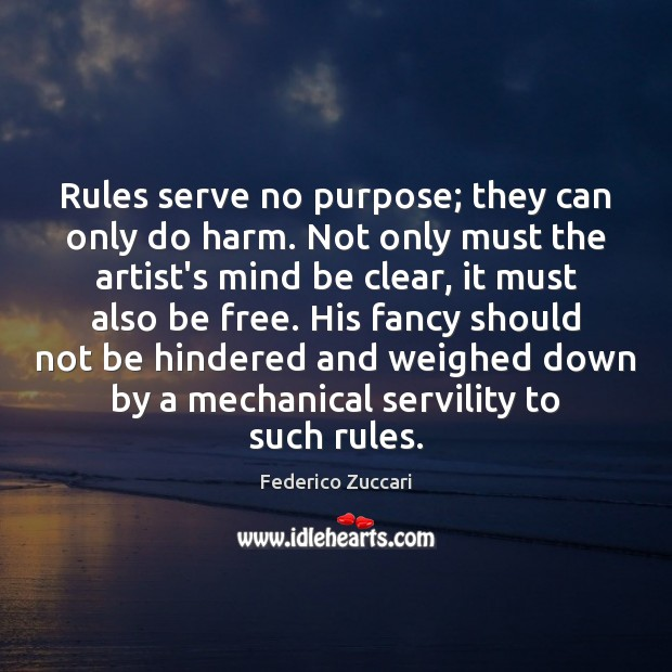 Rules serve no purpose; they can only do harm. Not only must Image