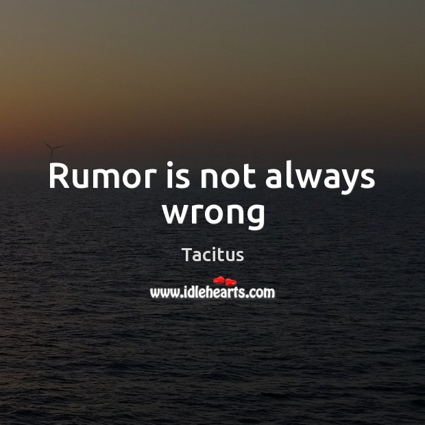 Rumor is not always wrong Tacitus Picture Quote