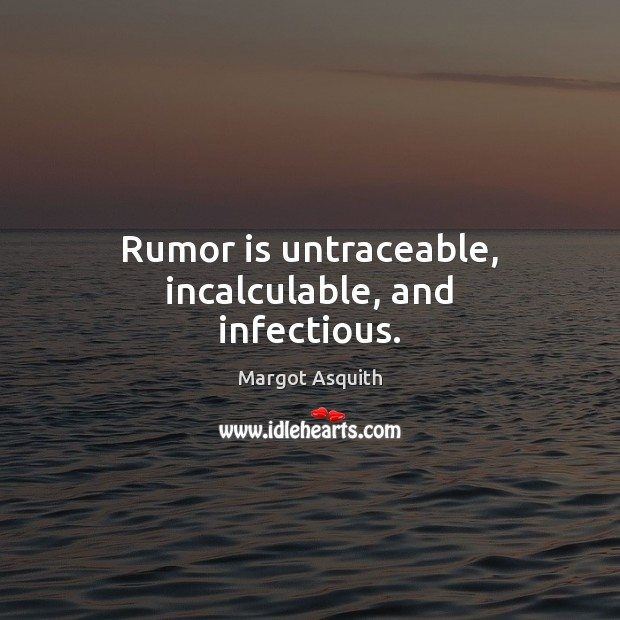 Rumor is untraceable, incalculable, and infectious. Margot Asquith Picture Quote