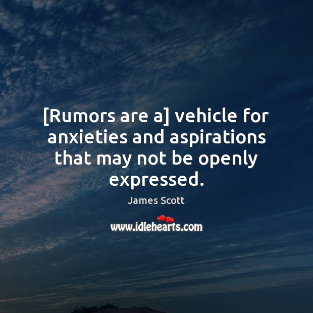 [Rumors are a] vehicle for anxieties and aspirations that may not be openly expressed. Image