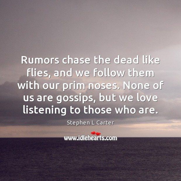 Rumors chase the dead like flies, and we follow them with our Image