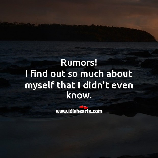 Rumors! I find out so much about myself that I didn't even know. Funny Quotes Image