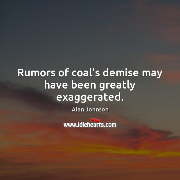 Image, Rumors of coal's demise may have been greatly exaggerated.