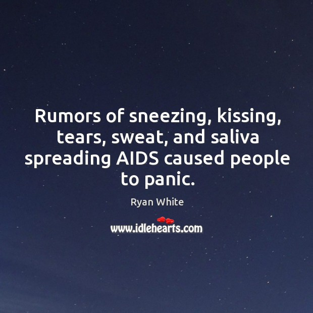Rumors of sneezing, kissing, tears, sweat, and saliva spreading aids caused people to panic. Image