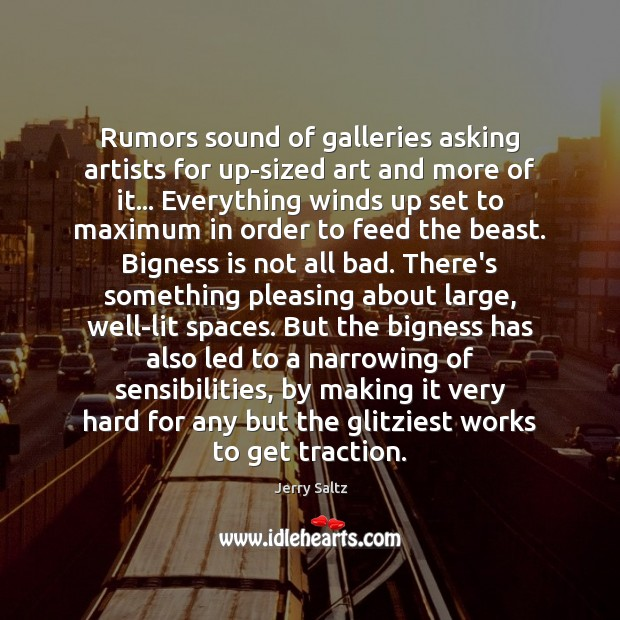 Rumors sound of galleries asking artists for up-sized art and more of Jerry Saltz Picture Quote