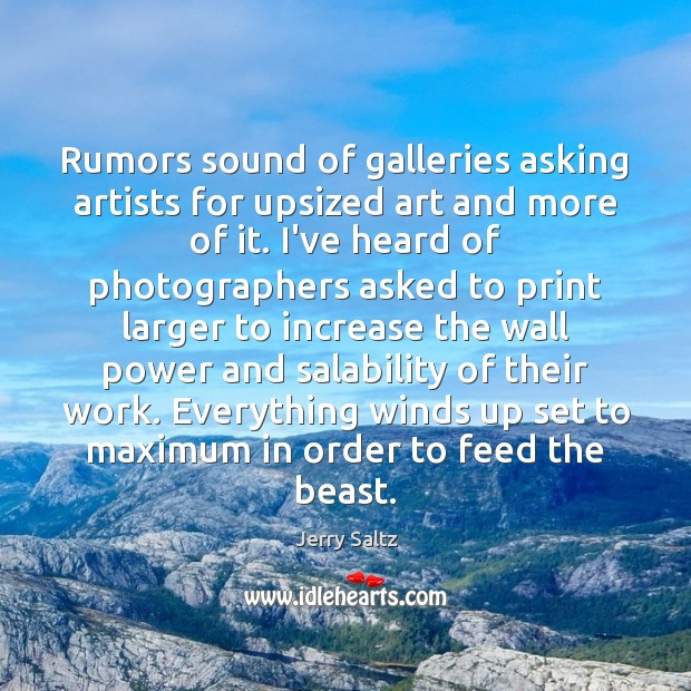 Rumors sound of galleries asking artists for upsized art and more of Jerry Saltz Picture Quote