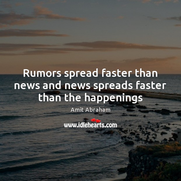 Image, Rumors spread faster than news and news spreads faster than the happenings