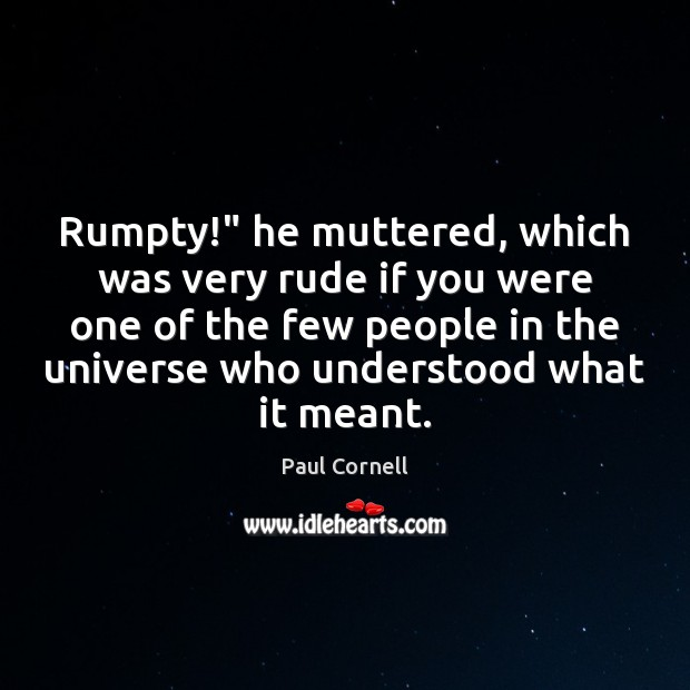 "Rumpty!"" he muttered, which was very rude if you were one of Image"