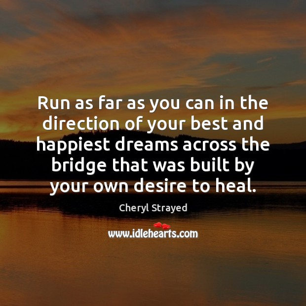 Run as far as you can in the direction of your best Heal Quotes Image