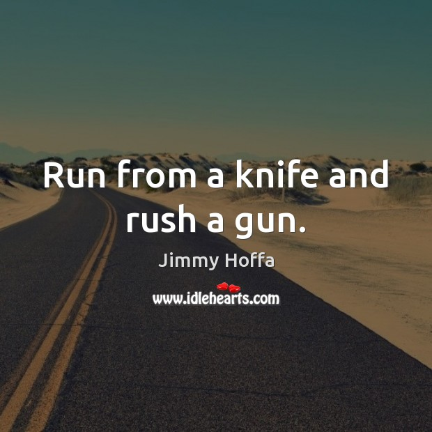 Image, Run from a knife and rush a gun.