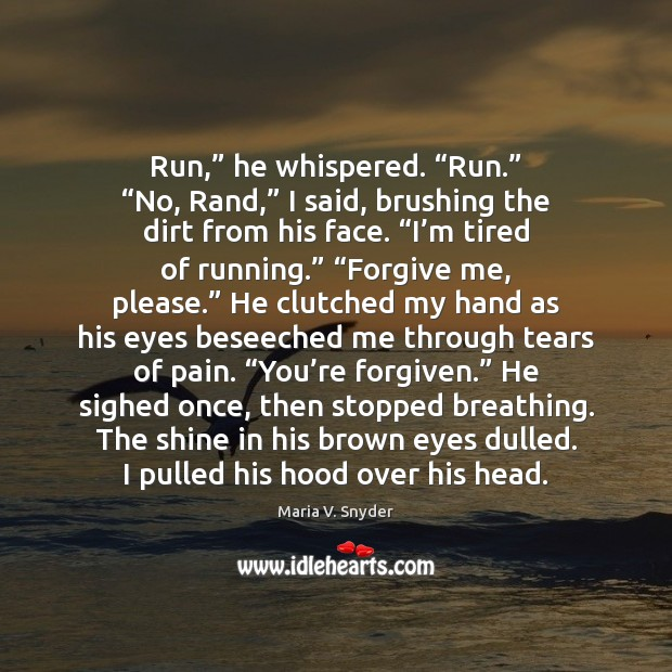 """Run,"""" he whispered. """"Run."""" """"No, Rand,"""" I said, brushing the dirt from Maria V. Snyder Picture Quote"""