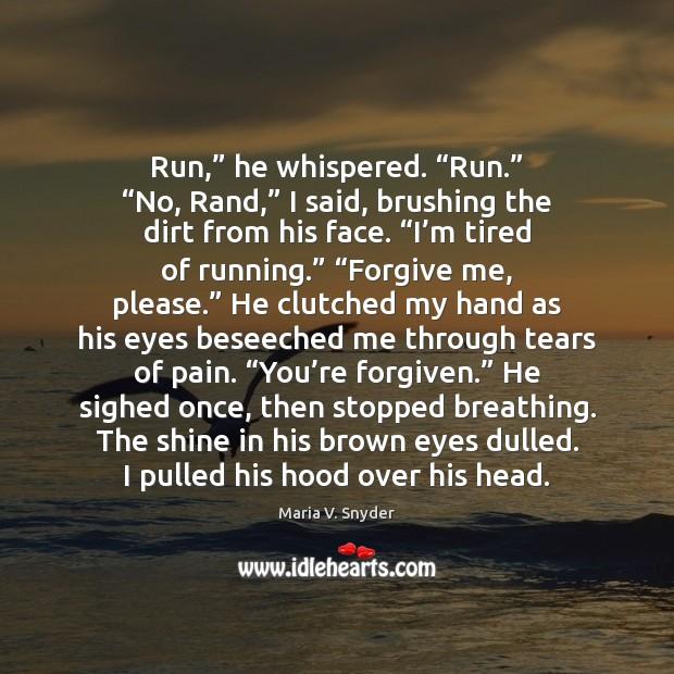 """Image, Run,"""" he whispered. """"Run."""" """"No, Rand,"""" I said, brushing the dirt from"""
