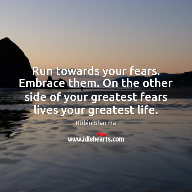 Image, Run towards your fears. Embrace them. On the other side of your