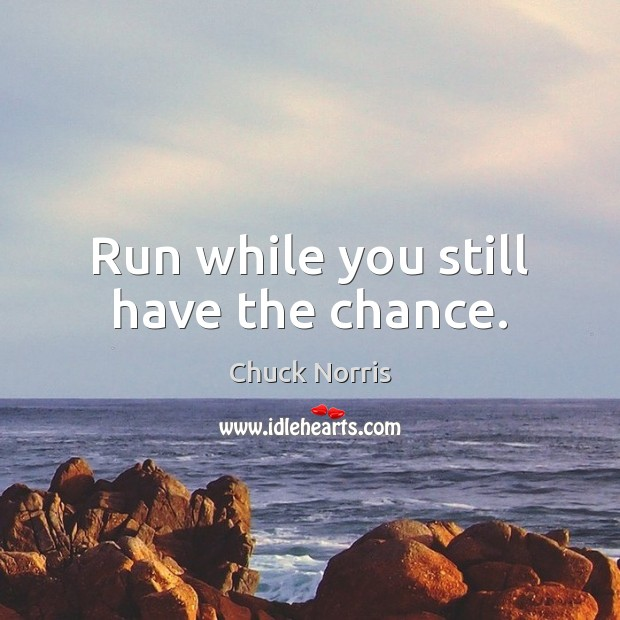 Run while you still have the chance. Image