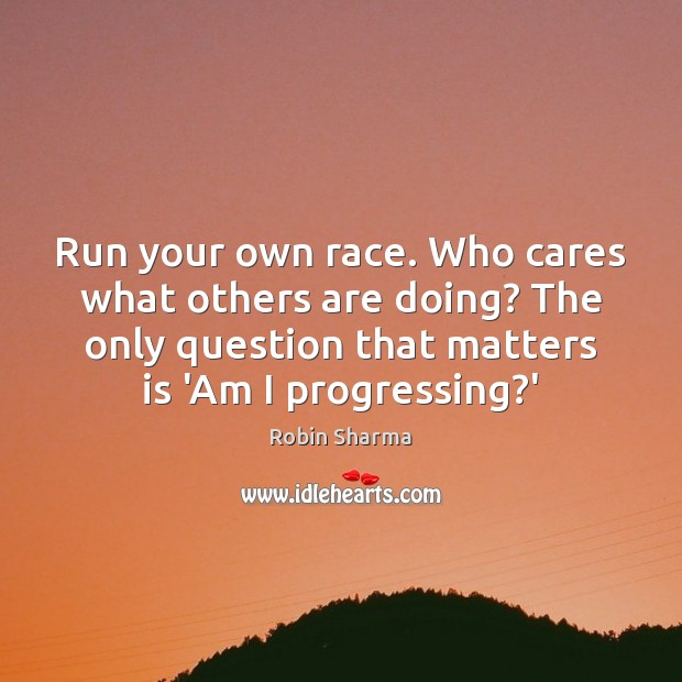 Image, Run your own race. Who cares what others are doing? The only