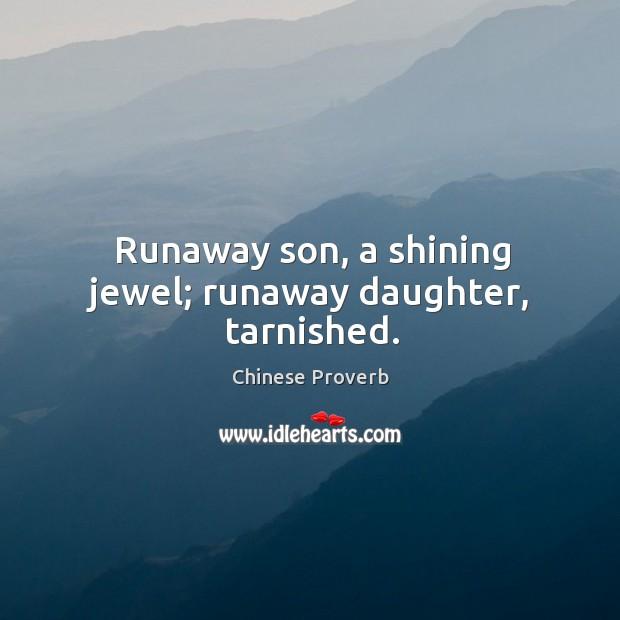 Image, Runaway son, a shining jewel; runaway daughter, tarnished.
