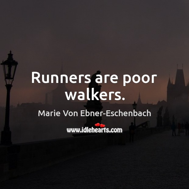 Runners are poor walkers. Image