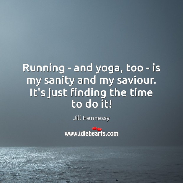 Image, Running – and yoga, too – is my sanity and my saviour.