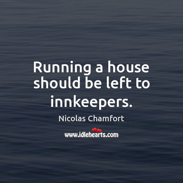 Running a house should be left to innkeepers. Image