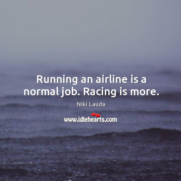 Running an airline is a normal job. Racing is more. Racing Quotes Image