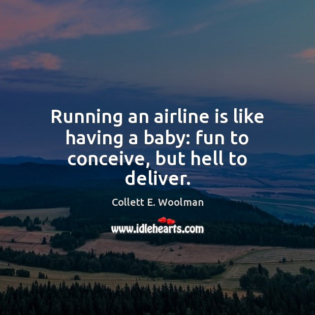 Image, Running an airline is like having a baby: fun to conceive, but hell to deliver.