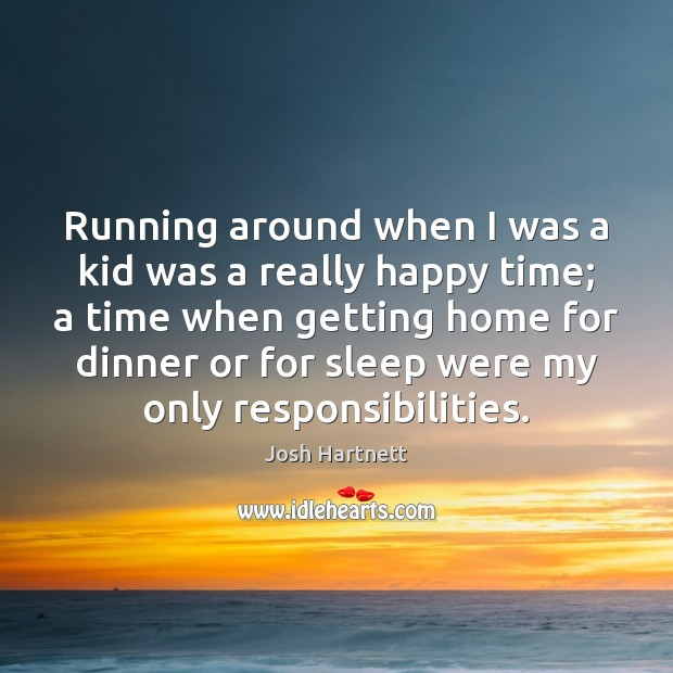 Running around when I was a kid was a really happy time; Josh Hartnett Picture Quote
