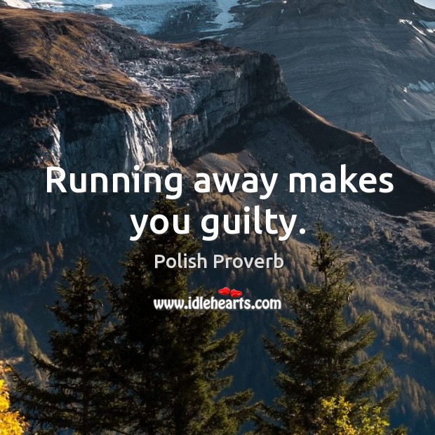 Running away makes you guilty. Polish Proverbs Image