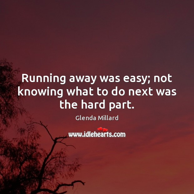 Glenda Millard Picture Quote image saying: Running away was easy; not knowing what to do next was the hard part.