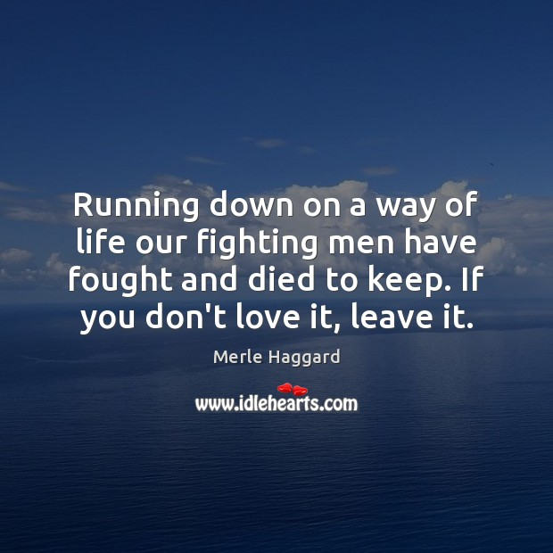 Running down on a way of life our fighting men have fought Merle Haggard Picture Quote