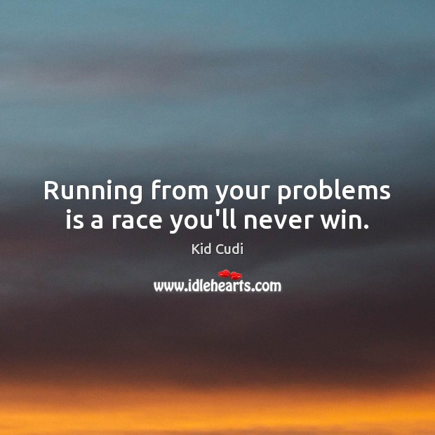 Running from your problems is a race you'll never win. Kid Cudi Picture Quote
