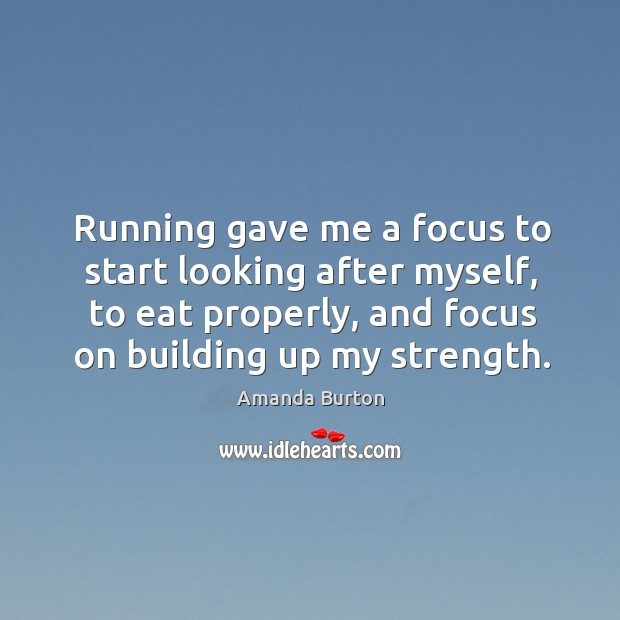Image, Running gave me a focus to start looking after myself, to eat properly, and focus on building up my strength.