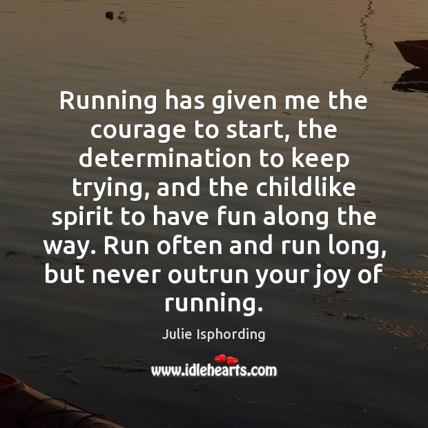 Running has given me the courage to start, the determination to keep Determination Quotes Image